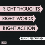 ALBUM REVIEW: Right Thoughts, Right Words, Right Action by Franz Ferdinand